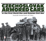 Czechoslovak Armored Cars in the First World War and Russian Civil War - Tomas Jakl