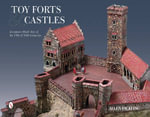 Toy Forts & Castles : European-Made Toys of the 19th & 20th Centuries - Allen Hickling