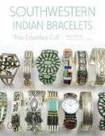 Southwestern Indian Bracelets : The Essential Cuff - Paula A. Baxter