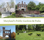 Maryland's Public Gardens & Parks - Barbara Glickman