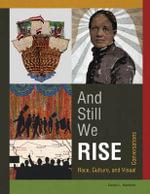 And Still We Rise : Race, Culture & Visual Conversations - Carolyn L. Mazloomi
