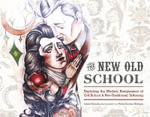 The New Old School : Exploring the Modern Renaissance of Old School & Neo-Traditional Tattooing - Jakob Schultz