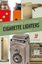 The Handbook of Vintage Cigarette Lighters - Stuart Schneider