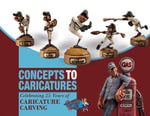 Concepts to Caricatures : Celebrating 25 Years of Caricature Carving - The Caricature Carvers Of America