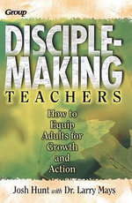 Disciple-Making Teachers : How to Equip Adults for Growth and Action - Josh Hunt