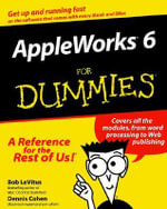 Appleworks 6 For Dummies : Book + Online Video Training Bundle - Bob LeVitus