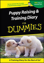 Puppy Raising And Training Diary For Dummies : For Dummies Ser. - Sarah Hodgson
