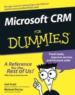 Microsoft CRM For Dummies : Tools and Techniques to Perfect the On-line Experi... - Joel Scott