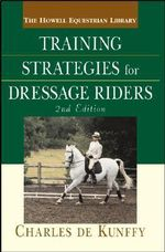 Training Strategies for Dressage Riders : Howell Equestrian Library (Hardcover) - Charles De Kunffy
