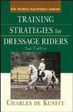 Training Strategies for Dressage Riders - Charles De Kunffy