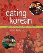 Eating Korean  : From Barbecue to Kimchi, Recipes From My Home - Cecilia Hae-Jin Lee