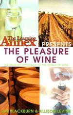 The Learning Annex Presents Wine : The Pleasure of Wine - The Learning Annex