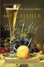 The Art of Eating - M. F. K. Fisher