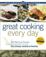 Weight Watchers Great Cooking Every Day : Delicious Recipes Plus Techniques and Tips from the Culinary Institute of America - Weight Watchers