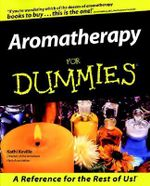 Aromatherapy For Dummies : Classic Compendium of Plant Medicines and Their He... - Kathi Keville