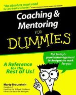 Coaching And Mentoring For Dummies : How to Build and Manage Great Teams Like the Pros - Marty Brounstein
