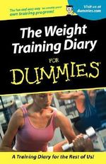 The Weight Training Diary For Dummies : For Dummies - Allen St.John