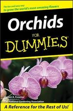 Orchids For Dummies : Four Glorious Seasons In My Country Garden - Steven A. Frowine