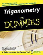 Trigonometry For Dummies : Special Bind-up Edition - Mary Jane Sterling