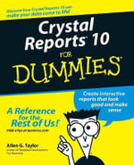 Crystal Reports 10 For Dummies : For Dummies - Allen G. Taylor