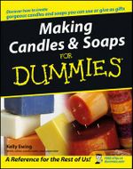 Making Candles And Soaps For Dummies : Professional Techniques for Creating Original Look... - Kelly Ewing