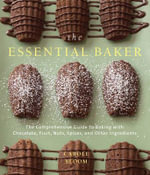 The Essential Baker : The Comprehensive Guide to Baking with Chocolate, Fruit, Nuts, Spices, and Other Ingredients - Carole Bloom
