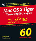 Mac OS X Tiger Timesaving Techniques For Dummies - Larry Ullman