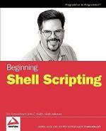 Beginning Shell Scripting : Programmer to Programmer - Eric Foster-Johnson