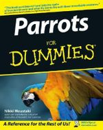 Parrots For Dummies : Complete Idiot's Guide - Nikki Moustaki