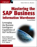 Mastering the SAP Business Information Warehouse : Leveraging the Business Intelligence Capabilities of SAP NetWeaver - Kevin MacDonald