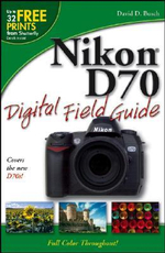 Nikon D70 Digital Field Guide : Digital Field Guide - David D. Busch