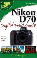 Nikon D70 Digital Field Guide : Digital Field Guide - David D. Busch