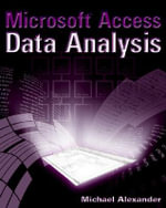 Microsoft Access Data Analysis : Unleashing the Analytical Power of Access - Michael Alexander