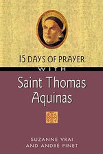 15 Days of Prayer with Saint Thomas Aquinas : 15 Days of Prayer Books - Suzanne Vrai