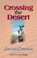 Crossing the Desert : Lent and Conversion - James Keating