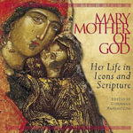 Mary, Mother of God : Her Life in Icons and Scripture