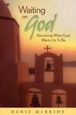 Waiting on God : Becoming What God Wants Us to Be - Denis McBride