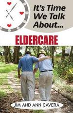 It's Time We Talk about Eldercare - Jim Cavera