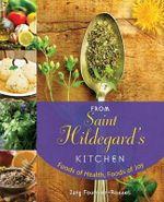 From Saint Hildegard's Kitchen : Foods of Health, Foods of Joy - Jany Fournier-Rosset