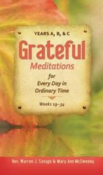 Grateful Meditations for Every Day in Ordinary Time : Weeks 23-24 - Warren J Savage