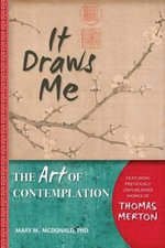 It Draws Me : The Art of Contemplation - Mary M. McDonald
