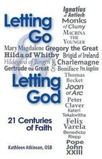 Letting Go and Letting God : 21 Centuries of Faith - Kathleen Atkinson