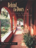 Behind the Doors of San Miguel De Allende - Robert de Gast