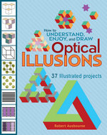 How to Understand, Enjoy and Draw Optical Illusions : 37 Illustrated Projects - Robert Ausbourne