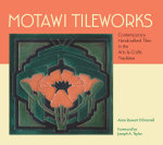 Motawi Tileworks :  Contemporary Handcrafted Tiles in the Arts & Crafts Tradition - Anne Stewart O'Donnell