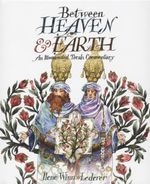 Between Heaven & Earth : An Illuminated Torah Commentary - Ilene Winn Lederer