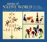 Painting the Native World : Life, Land, and Animals - Antonio R. Chavarria