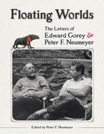 Floating Worlds : The Letters of Edward Gorey and Peter F. Neumeyer