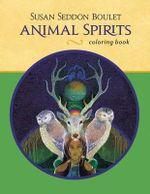 Animal Spirits Susan Seddon Boulet CB158 : Animal Spirits Coloring Book - Susan Boulet Seddon