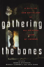 Gathering the Bones : Original Stories from the World's Masters of Horror - Jack Dann